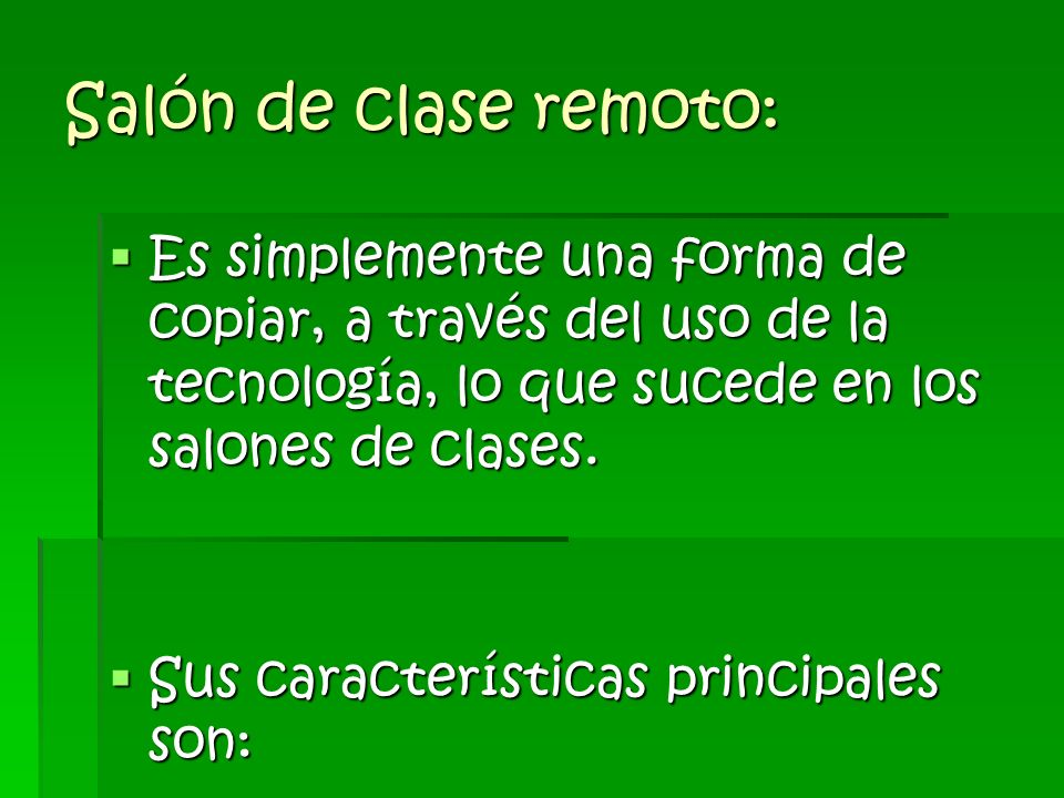 Salón de clase remoto: Es simplemente una forma de copiar, a través del uso de la tecnología, lo que sucede en los salones de clases.