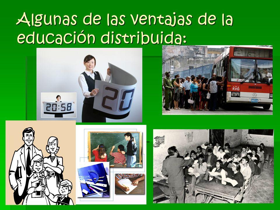 Algunas de las ventajas de la educación distribuida: