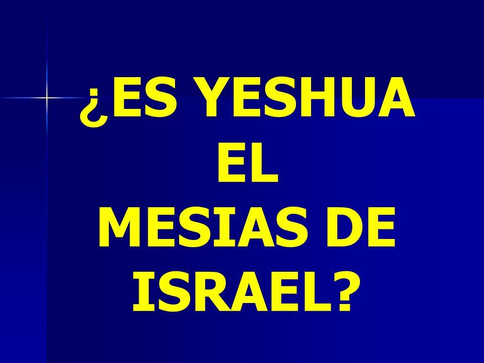 ¿ES YESHUA EL MESIAS DE ISRAEL