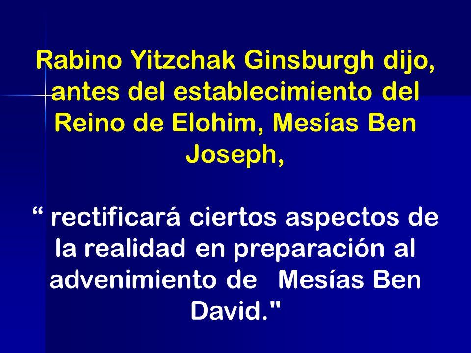 Rabino Yitzchak Ginsburgh dijo, antes del establecimiento del Reino de Elohim, Mesías Ben Joseph,