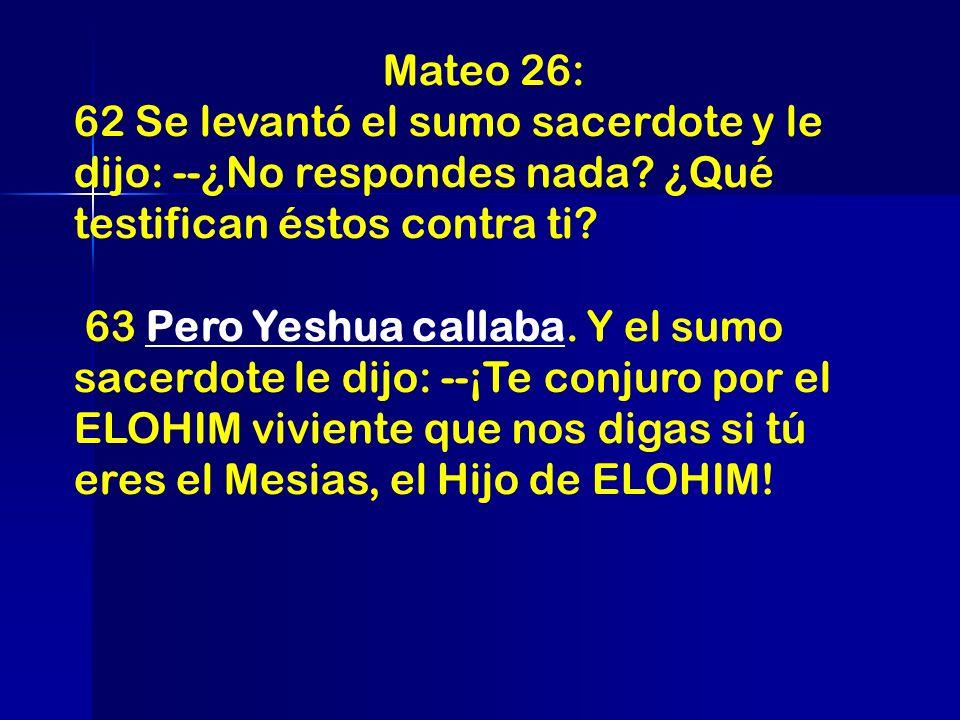 Mateo 26: 62 Se levantó el sumo sacerdote y le dijo: --¿No respondes nada ¿Qué testifican éstos contra ti