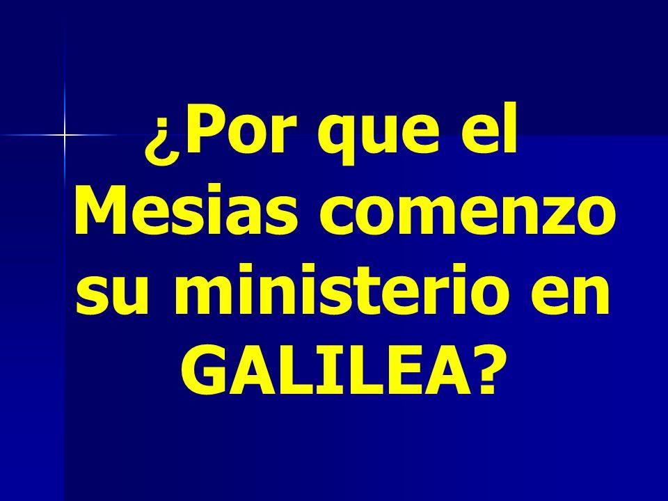 ¿Por que el Mesias comenzo su ministerio en GALILEA