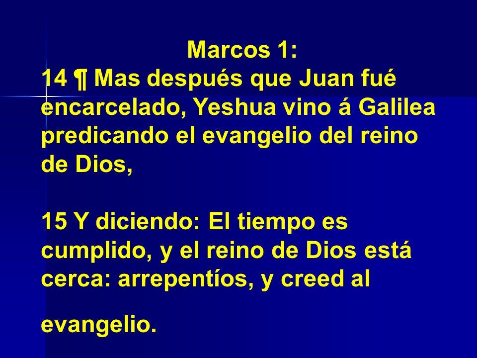 Marcos 1: 14 ¶ Mas después que Juan fué encarcelado, Yeshua vino á Galilea predicando el evangelio del reino de Dios,