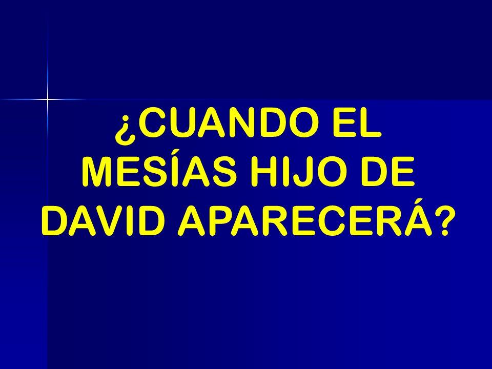 ¿CUANDO EL MESÍAS HIJO DE DAVID APARECERÁ