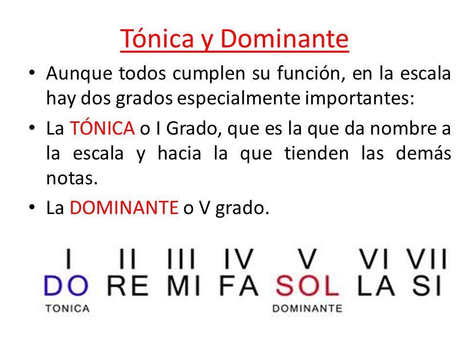 Tónica y Dominante Aunque todos cumplen su función, en la escala hay dos grados especialmente importantes: