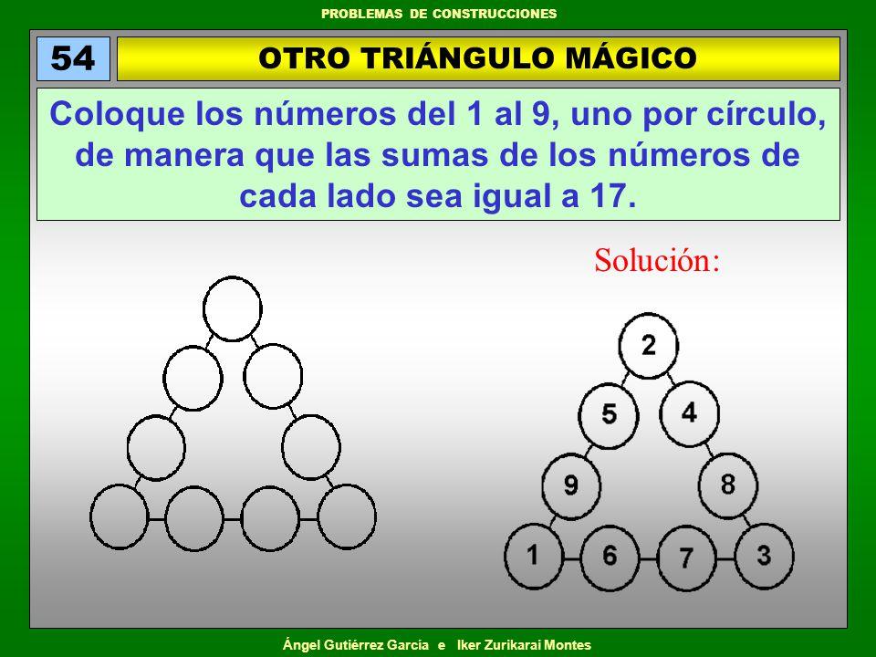 54 OTRO TRIÁNGULO MÁGICO. Coloque los números del 1 al 9, uno por círculo, de manera que las sumas de los números de cada lado sea igual a 17.