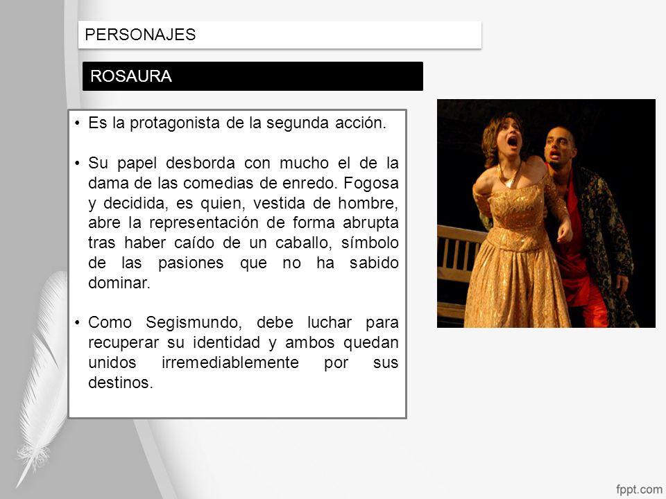 PERSONAJES ROSAURA. Es la protagonista de la segunda acción.