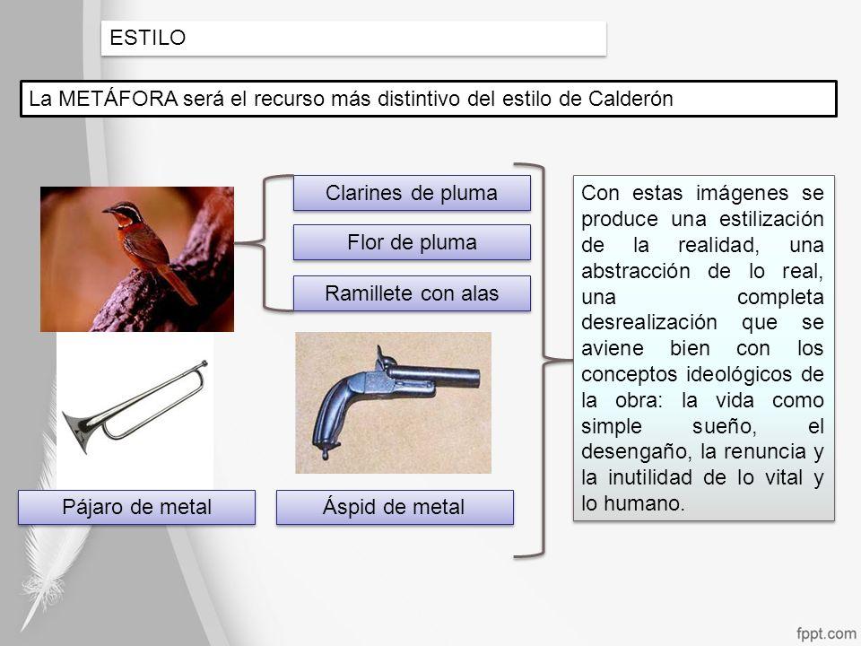 ESTILO La METÁFORA será el recurso más distintivo del estilo de Calderón. Clarines de pluma.