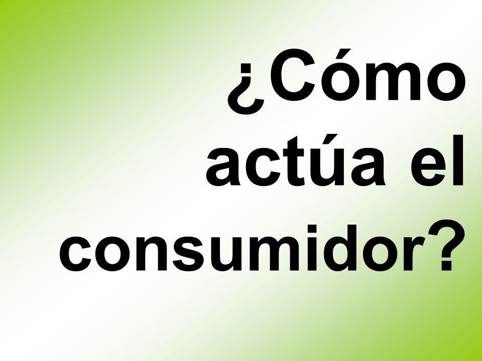 ¿Cómo actúa el consumidor
