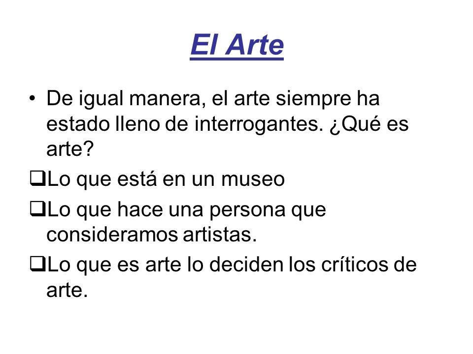 El Arte De igual manera, el arte siempre ha estado lleno de interrogantes. ¿Qué es arte Lo que está en un museo.