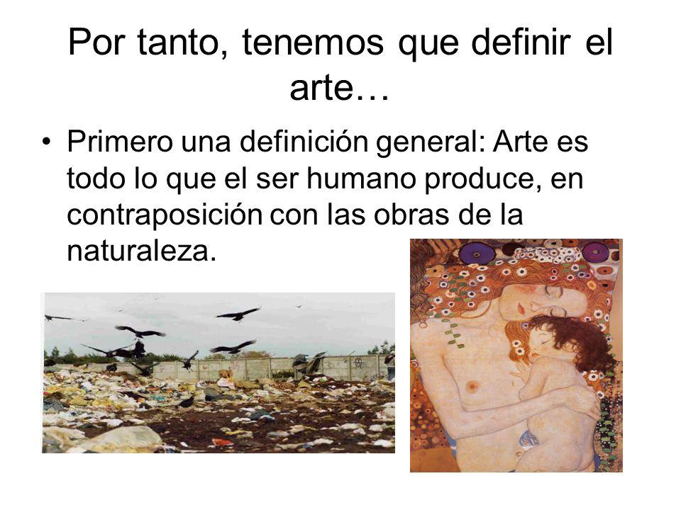 Por tanto, tenemos que definir el arte…
