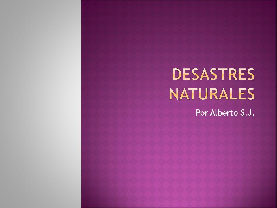 Desastres Naturales Por Alberto S.J.