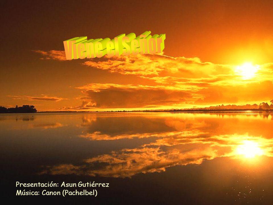 Viene el Señor Presentación: Asun Gutiérrez Música: Canon (Pachelbel)