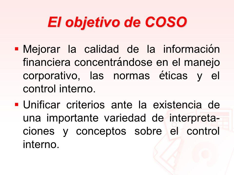 El objetivo de COSO Mejorar la calidad de la información financiera concentrándose en el manejo corporativo, las normas éticas y el control interno.