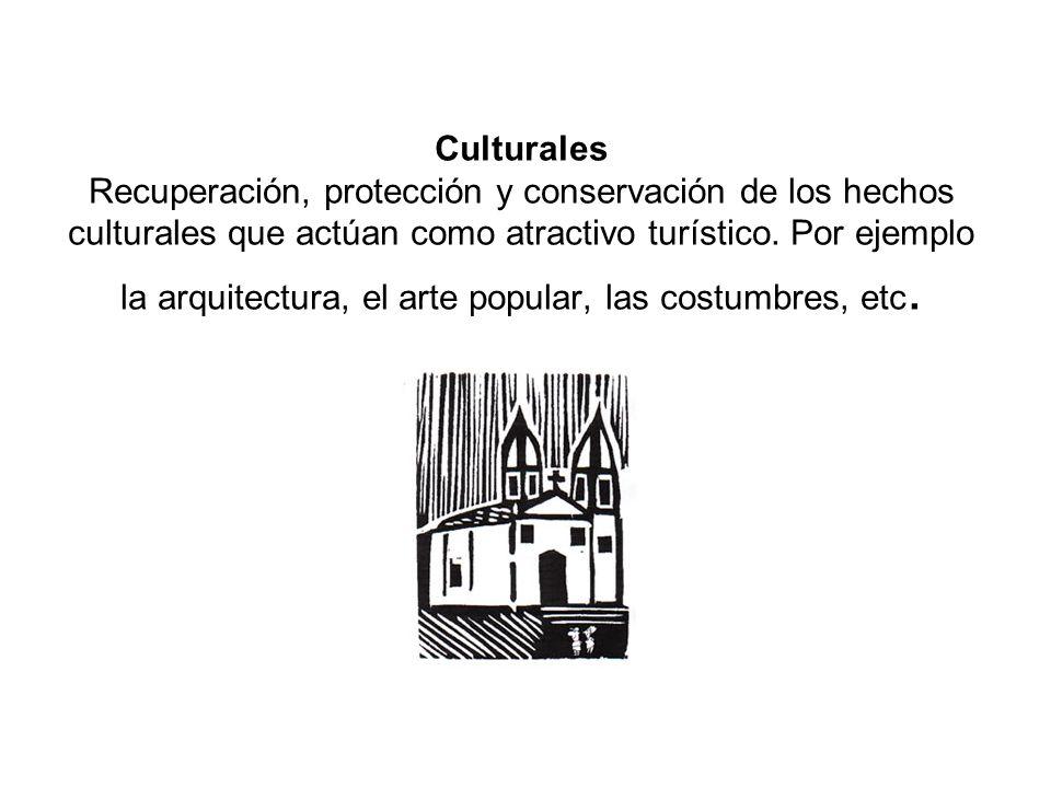 Culturales Recuperación, protección y conservación de los hechos culturales que actúan como atractivo turístico.