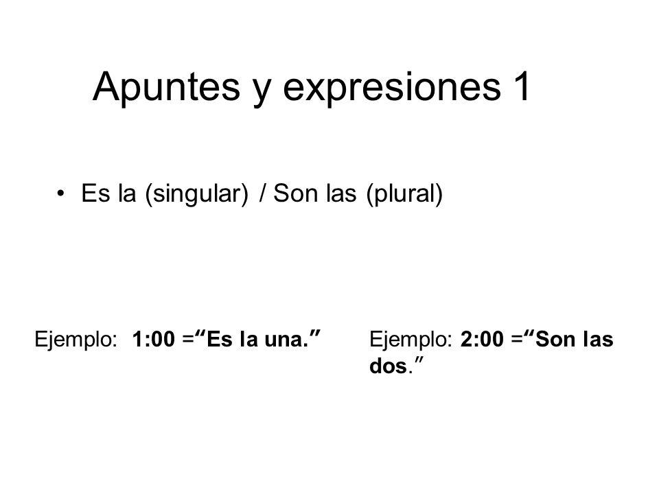 Apuntes y expresiones 1 Es la (singular) / Son las (plural)