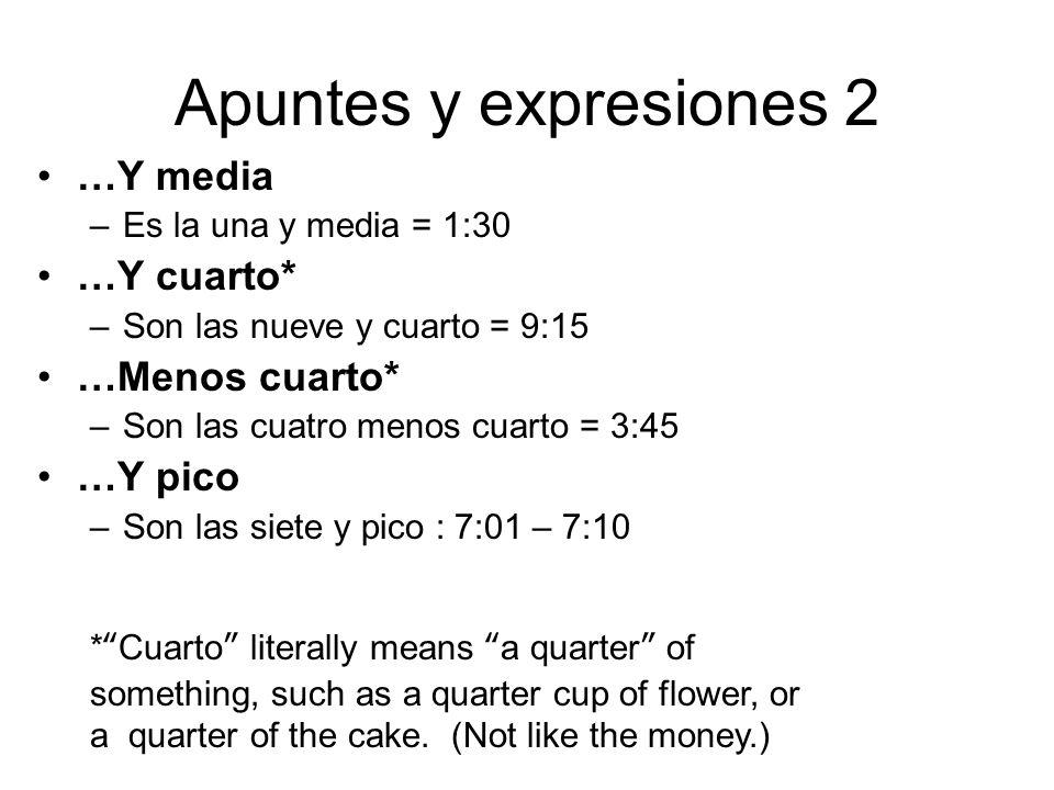 Apuntes y expresiones 2 …Y media …Y cuarto* …Menos cuarto* …Y pico
