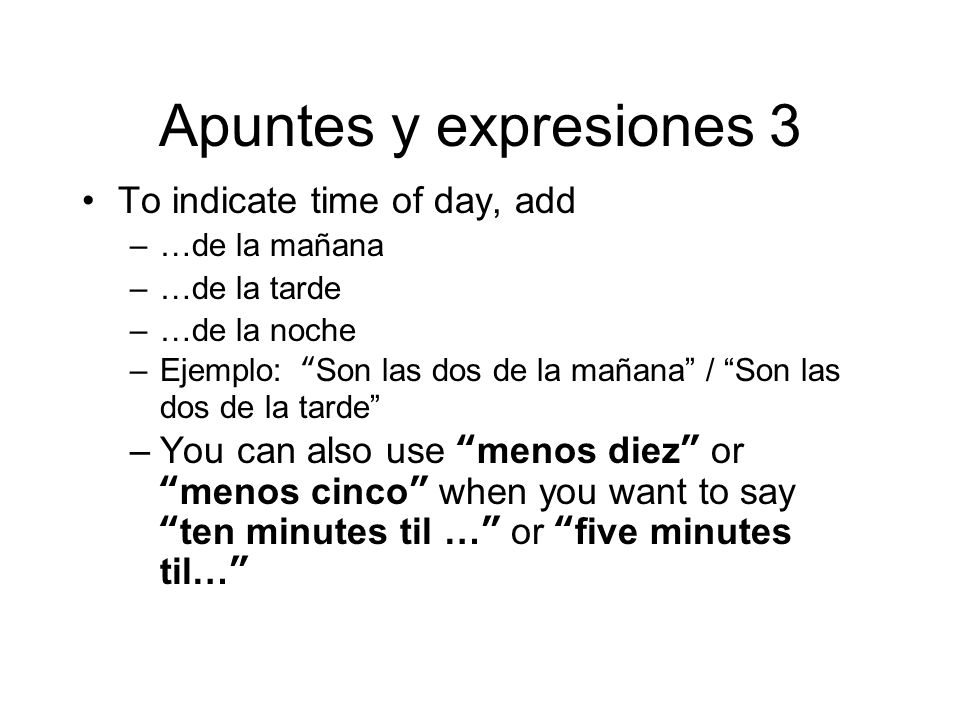 Apuntes y expresiones 3 To indicate time of day, add