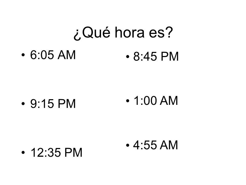 ¿Qué hora es 6:05 AM 9:15 PM 12:35 PM 8:45 PM 1:00 AM 4:55 AM