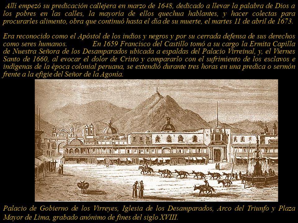 Allí empezó su predicación callejera en marzo de 1648, dedicado a llevar la palabra de Dios a los pobres en las calles, la mayoría de ellos quechua hablantes, y hacer colectas para procurarles alimento, obra que continuó hasta el día de su muerte, el martes 11 de abril de 1673.