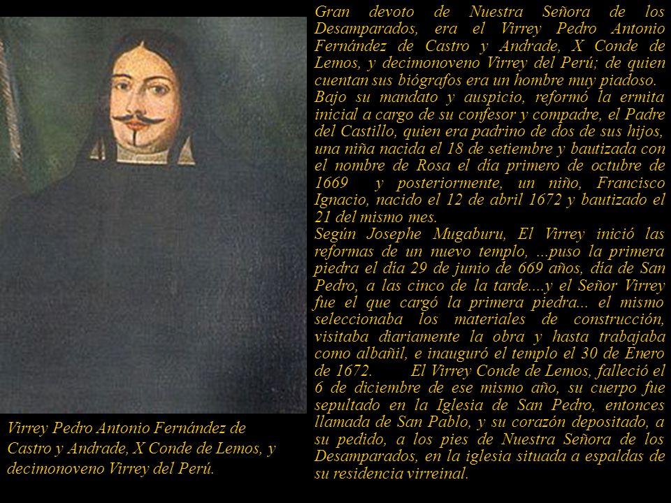 Gran devoto de Nuestra Señora de los Desamparados, era el Virrey Pedro Antonio Fernández de Castro y Andrade, X Conde de Lemos, y decimonoveno Virrey del Perú; de quien cuentan sus biógrafos era un hombre muy piadoso.