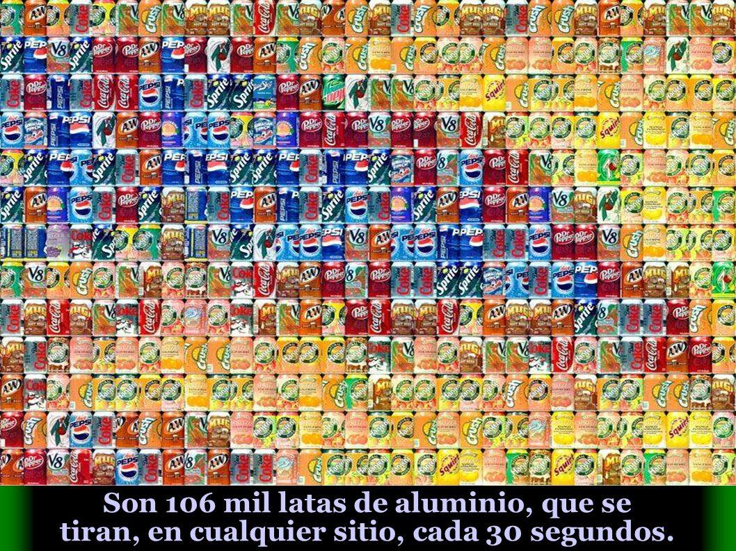 Son 106 mil latas de aluminio, que se tiran, en cualquier sitio, cada 30 segundos.