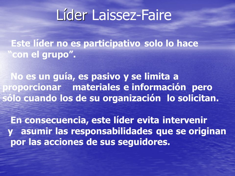 Líder Laissez-Faire Este líder no es participativo solo lo hace