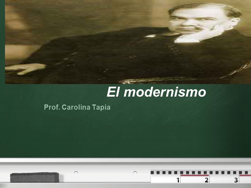 El modernismo Prof. Carolina Tapia