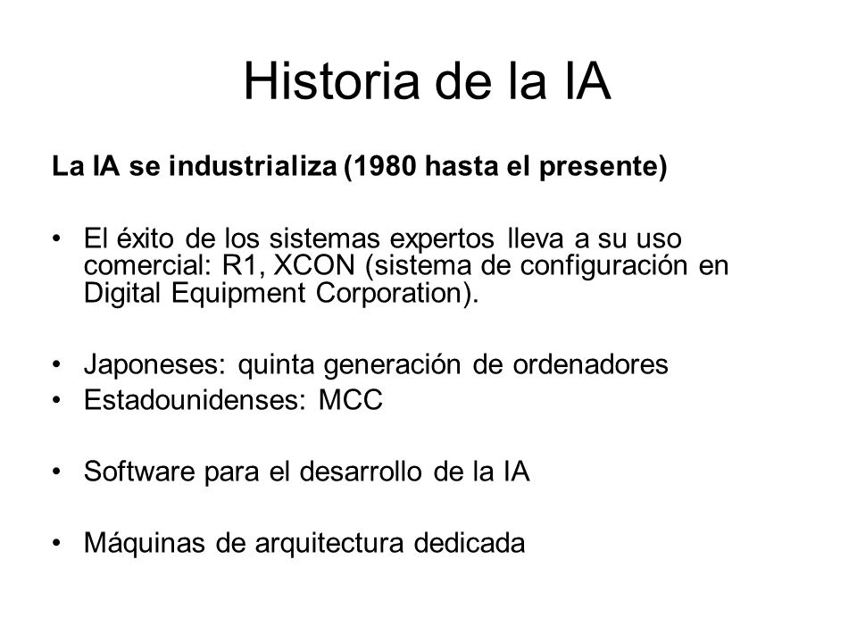 Historia de la IA La IA se industrializa (1980 hasta el presente)