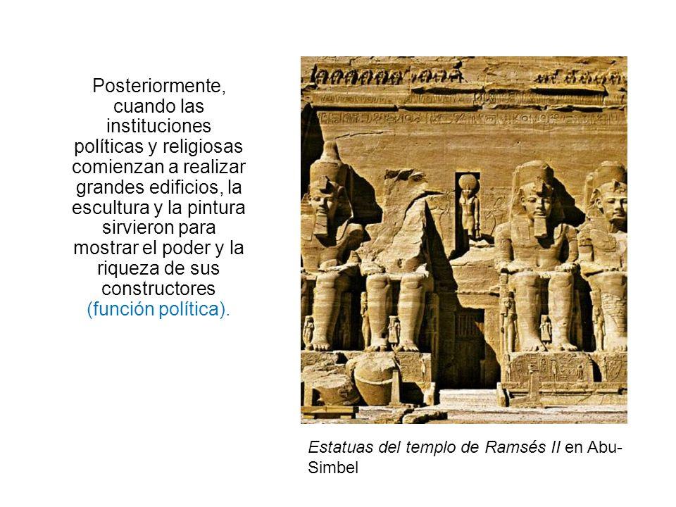 Posteriormente, cuando las instituciones políticas y religiosas comienzan a realizar grandes edificios, la escultura y la pintura sirvieron para mostrar el poder y la riqueza de sus constructores (función política).