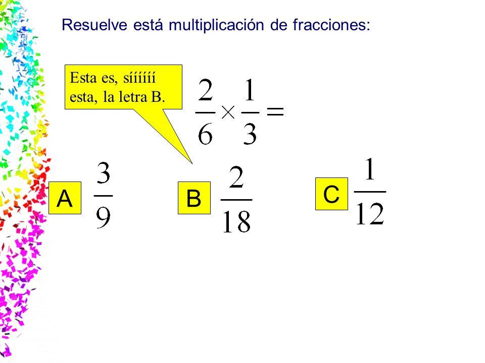 C A B Resuelve está multiplicación de fracciones:
