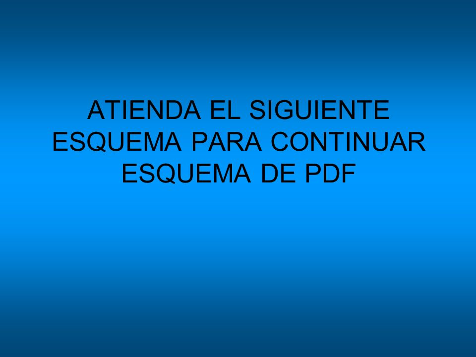 ATIENDA EL SIGUIENTE ESQUEMA PARA CONTINUAR ESQUEMA DE PDF