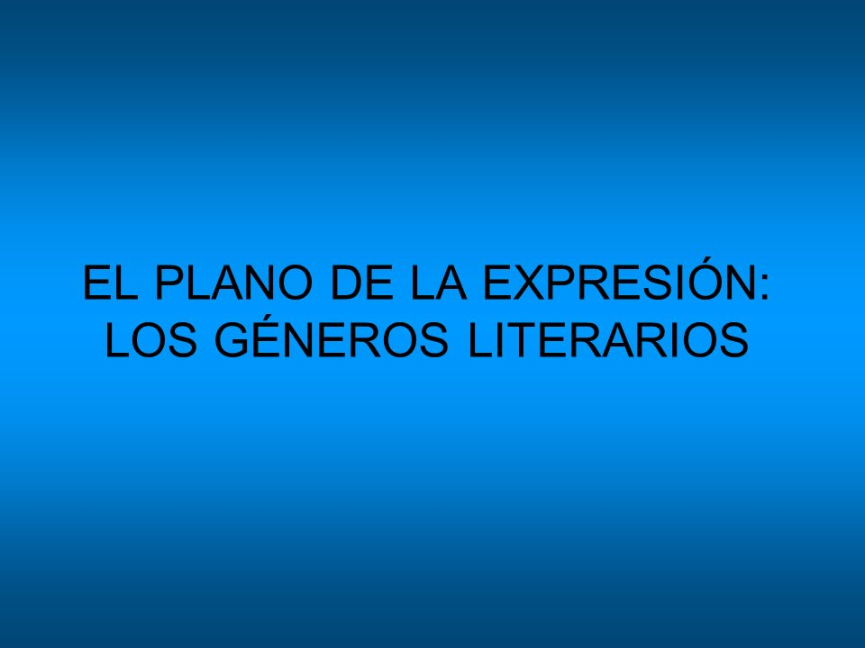 EL PLANO DE LA EXPRESIÓN: LOS GÉNEROS LITERARIOS
