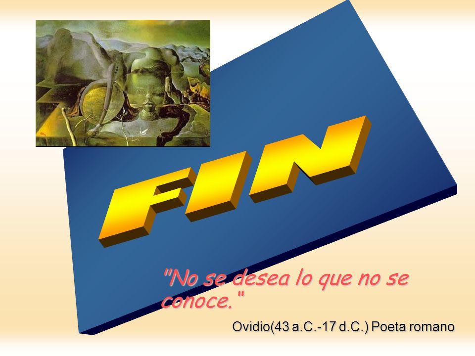 FIN No se desea lo que no se conoce.
