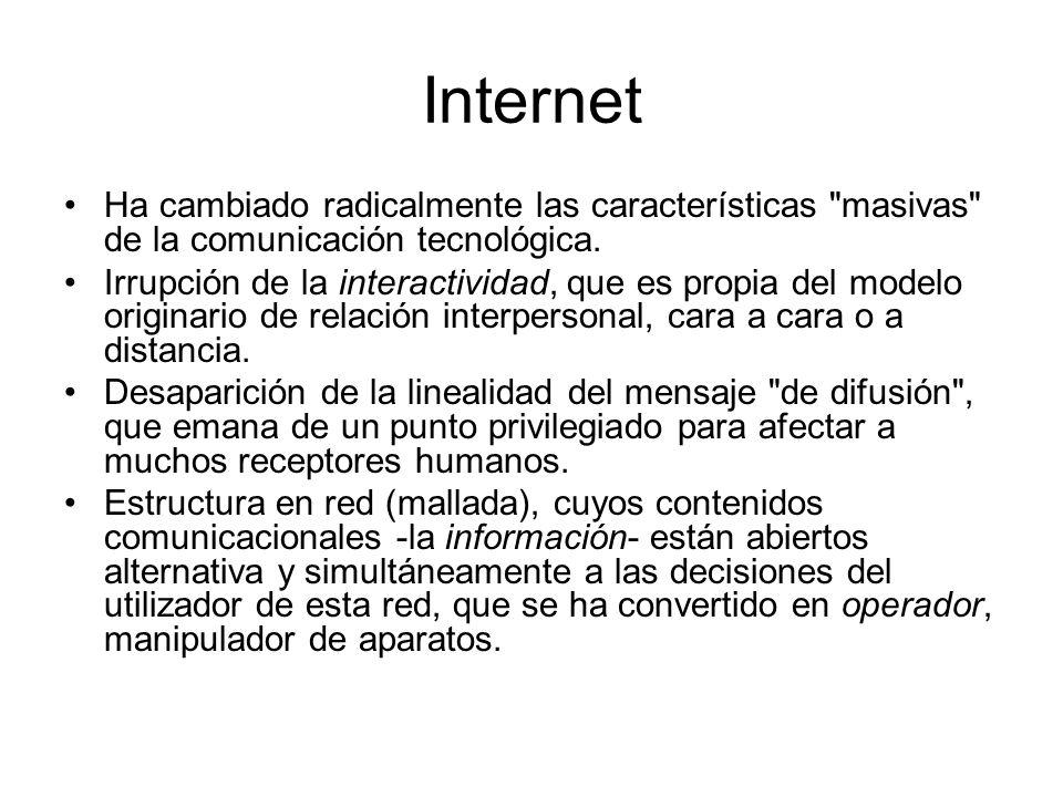 Internet Ha cambiado radicalmente las características masivas de la comunicación tecnológica.