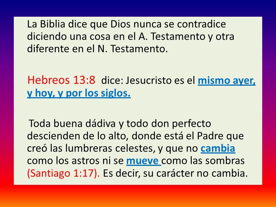 La Biblia dice que Dios nunca se contradice diciendo una cosa en el A