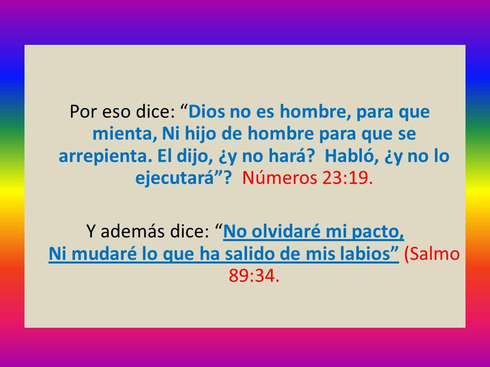 Por eso dice: Dios no es hombre, para que mienta, Ni hijo de hombre para que se arrepienta.