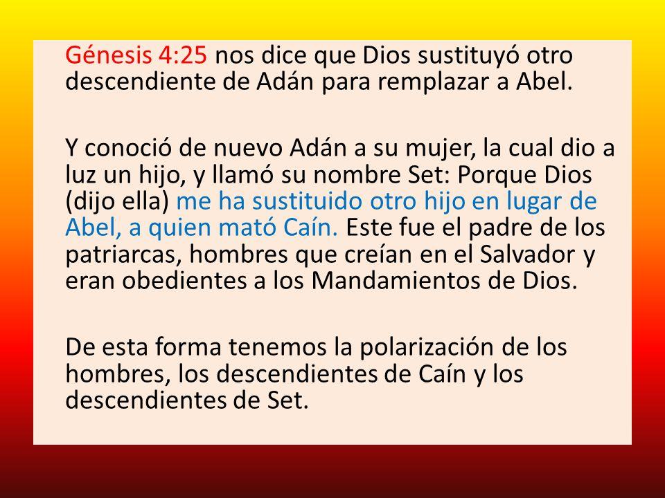 Génesis 4:25 nos dice que Dios sustituyó otro descendiente de Adán para remplazar a Abel.