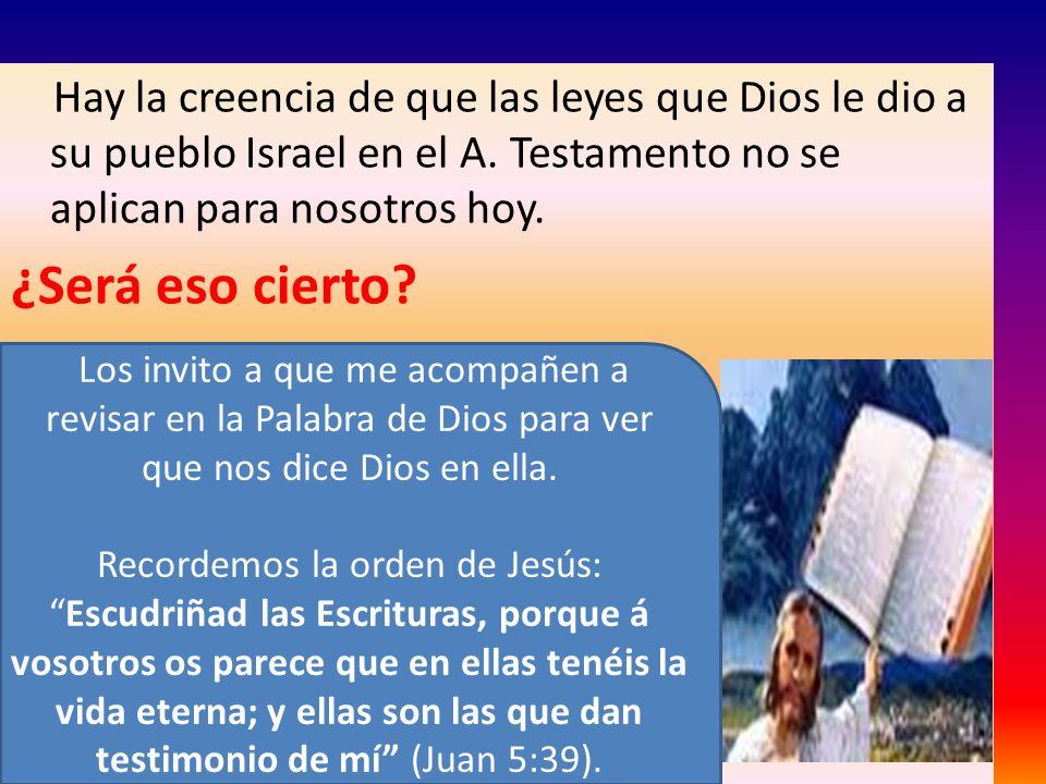 Hay la creencia de que las leyes que Dios le dio a su pueblo Israel en el A. Testamento no se aplican para nosotros hoy.