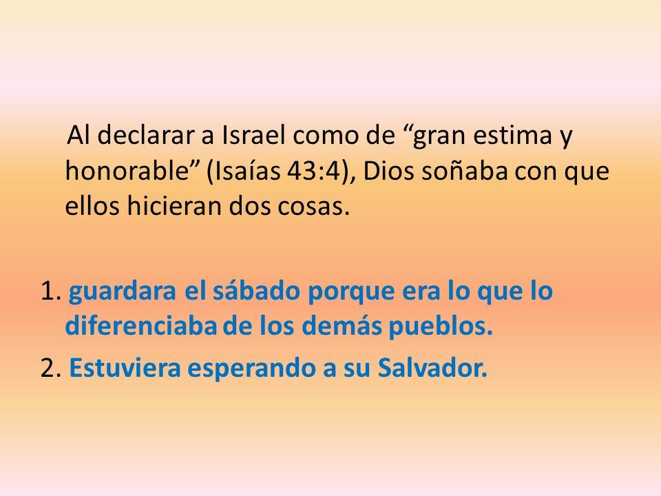 Al declarar a Israel como de gran estima y honorable (Isaías 43:4), Dios soñaba con que ellos hicieran dos cosas.