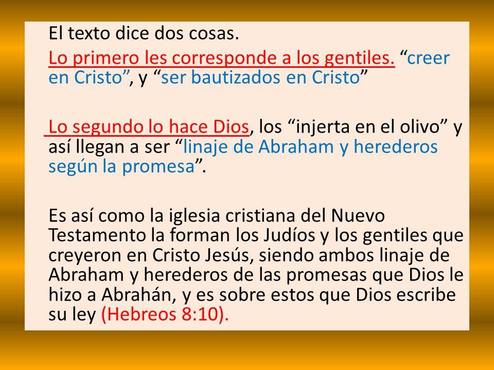 El texto dice dos cosas.Lo primero les corresponde a los gentiles. creer en Cristo , y ser bautizados en Cristo