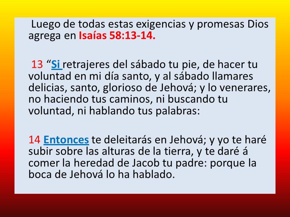 Luego de todas estas exigencias y promesas Dios agrega en Isaías 58:13-14.