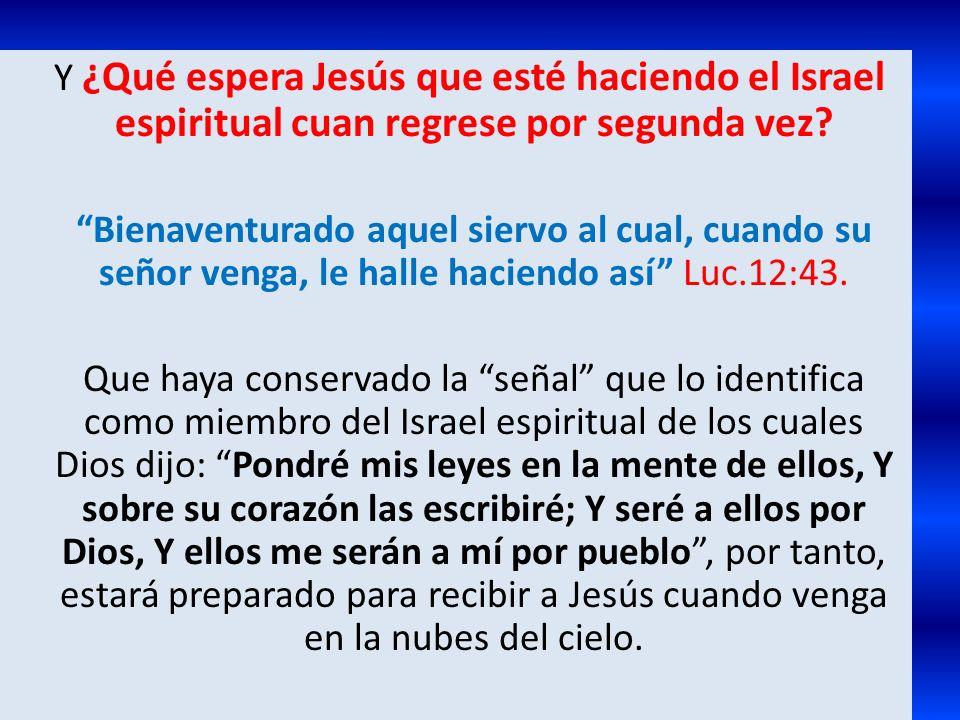 Y ¿Qué espera Jesús que esté haciendo el Israel espiritual cuan regrese por segunda vez