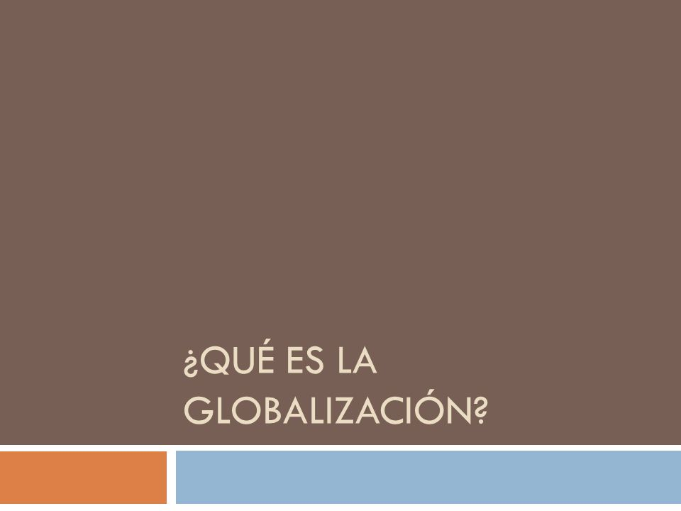 ¿Qué es la Globalización