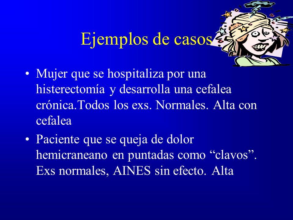 Ejemplos de casos Mujer que se hospitaliza por una histerectomía y desarrolla una cefalea crónica.Todos los exs. Normales. Alta con cefalea.