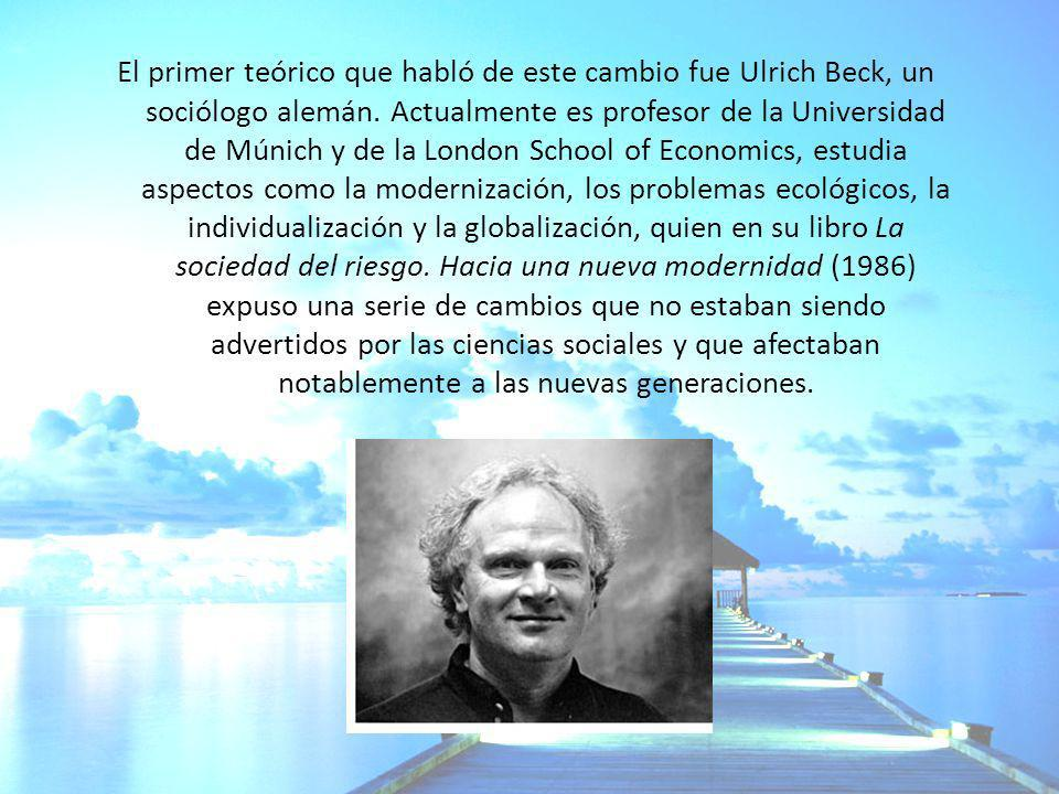 El primer teórico que habló de este cambio fue Ulrich Beck, un sociólogo alemán.