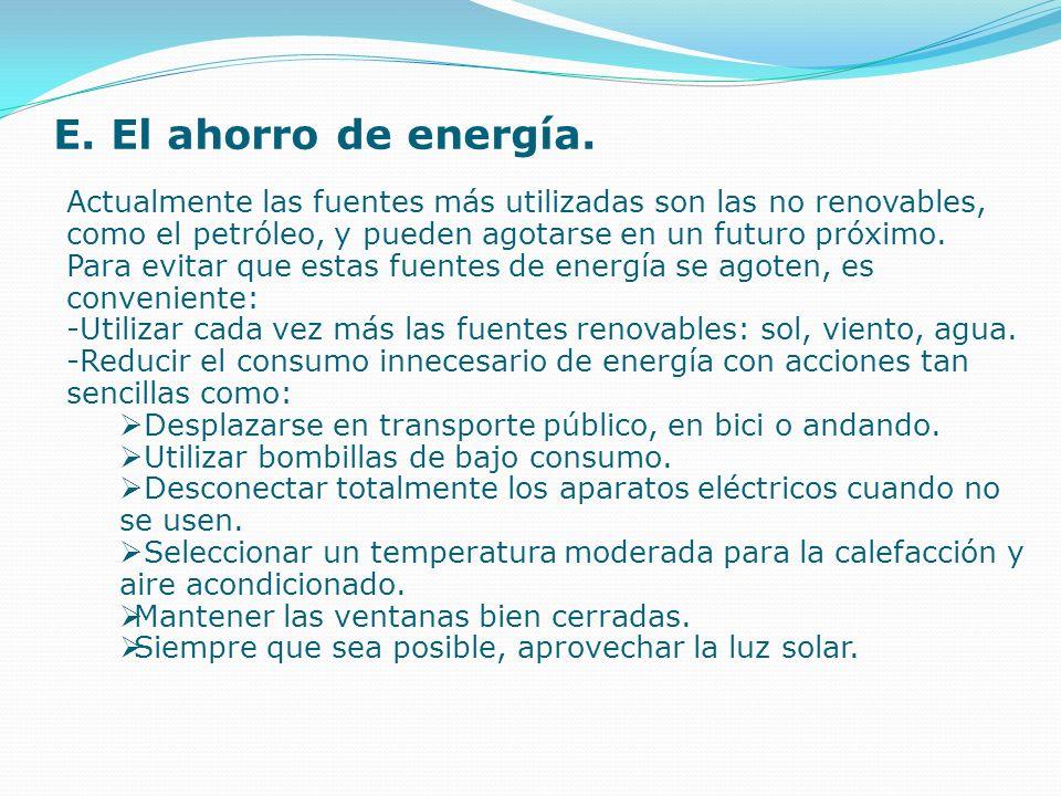 E. El ahorro de energía.Actualmente las fuentes más utilizadas son las no renovables, como el petróleo, y pueden agotarse en un futuro próximo.