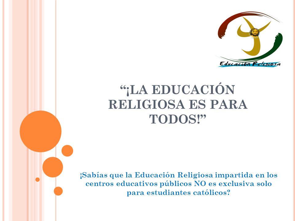 ¡LA EDUCACIÓN RELIGIOSA ES PARA TODOS!