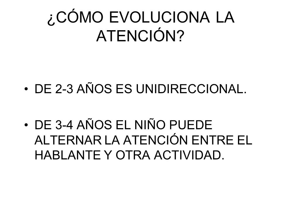 ¿CÓMO EVOLUCIONA LA ATENCIÓN