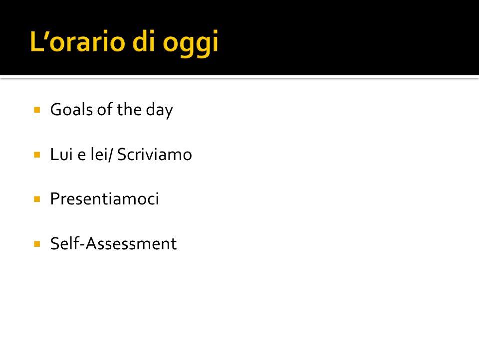 L'orario di oggi Goals of the day Lui e lei/ Scriviamo Presentiamoci